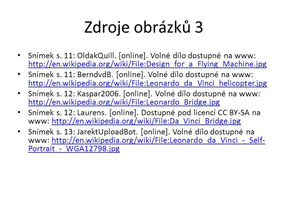 Zdroje obrázků 3 Snímek s. 11: OldakQuill. [online]. Volné dílo dostupné na www: http://en.wikipedia.org/wiki/File:Design_for_a_Flying_Machine.jpg.